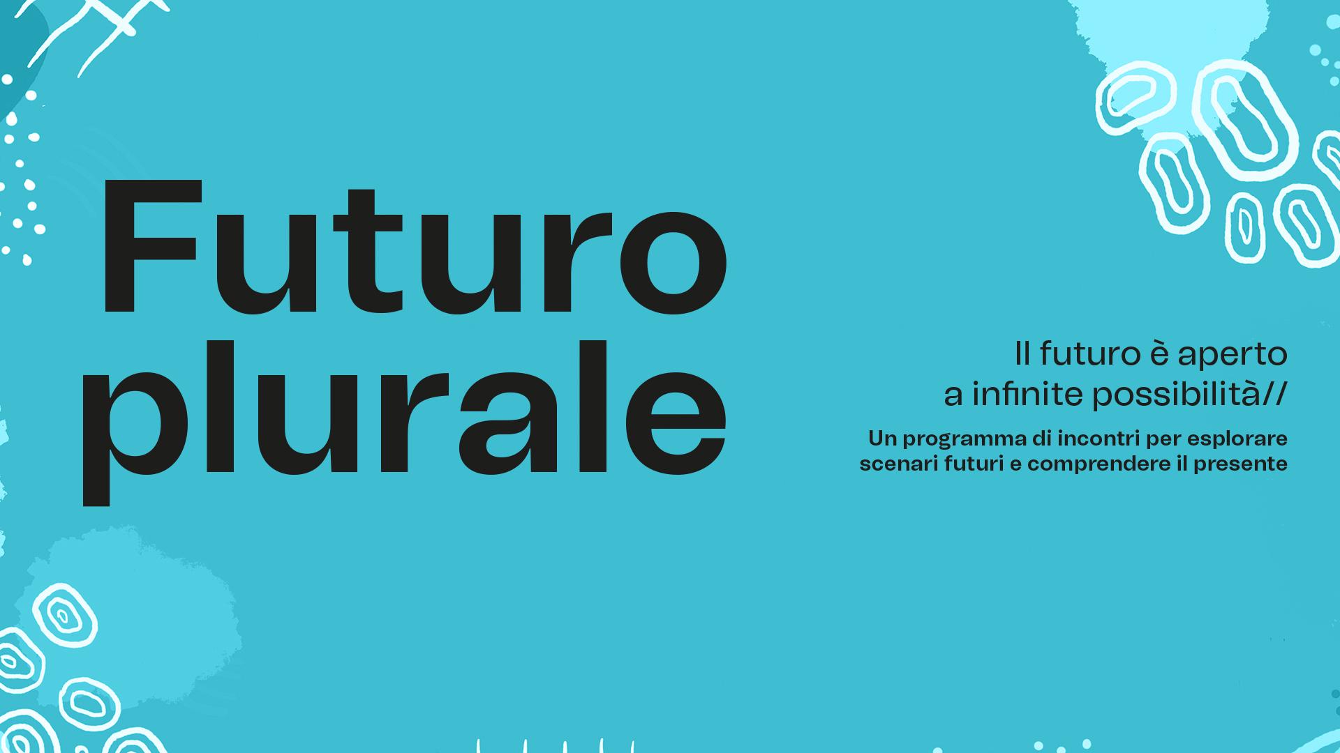 FUTURO PLURALE – il futuro è aperto a infinite possibilità